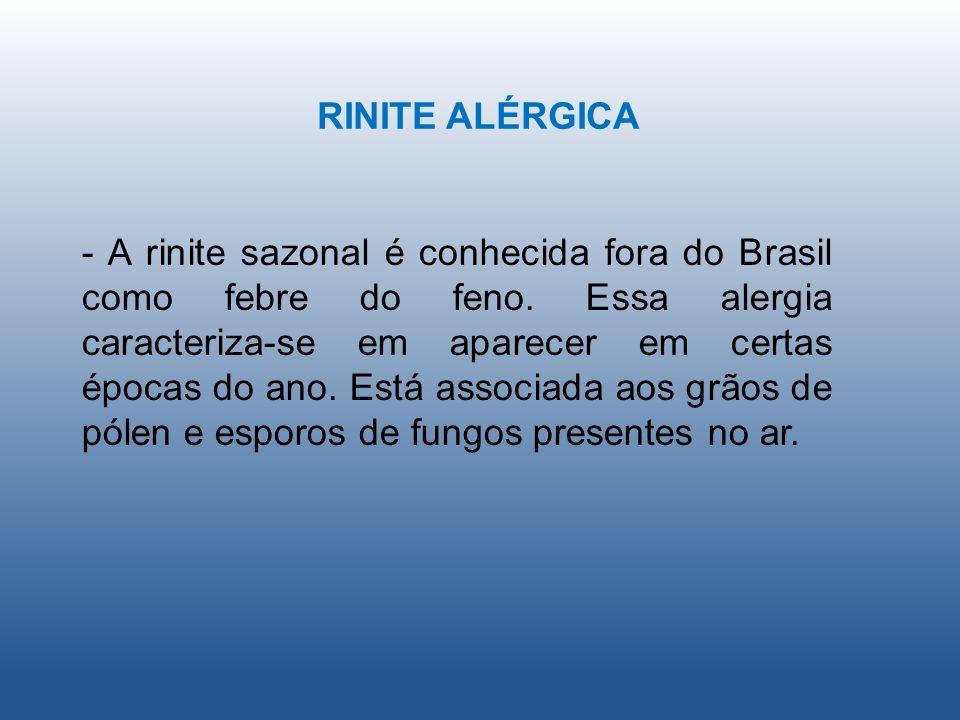 RINITE ALÉRGICA - A rinite sazonal é conhecida fora do Brasil como febre do feno. Essa alergia caracteriza-se em aparecer em certas épocas do ano. Est