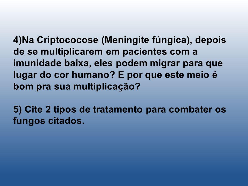4)Na Criptococose (Meningite fúngica), depois de se multiplicarem em pacientes com a imunidade baixa, eles podem migrar para que lugar do cor humano.