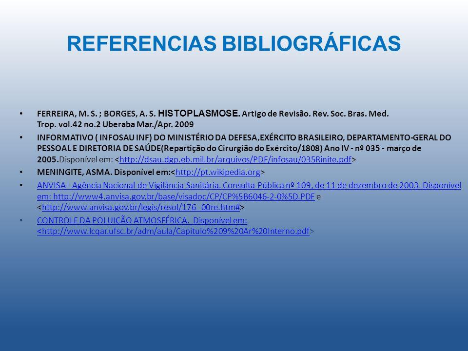 REFERENCIAS BIBLIOGRÁFICAS FERREIRA, M. S. ; BORGES, A. S. HISTOPLASMOSE. Artigo de Revisão. Rev. Soc. Bras. Med. Trop. vol.42 no.2 Uberaba Mar./Apr.