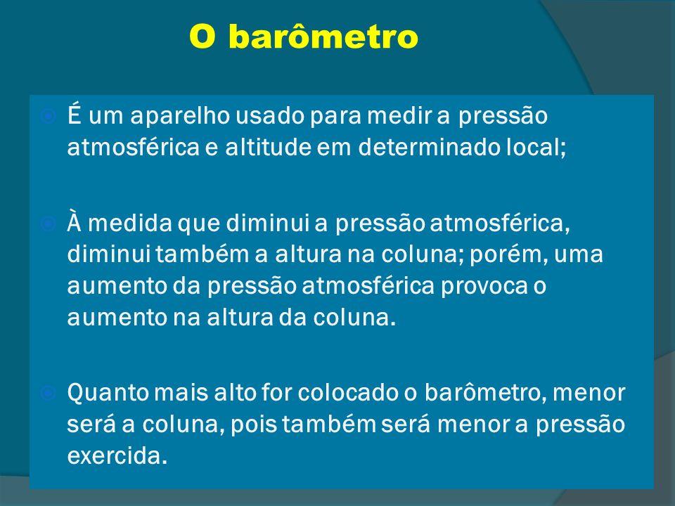 O barômetro É um aparelho usado para medir a pressão atmosférica e altitude em determinado local; À medida que diminui a pressão atmosférica, diminui