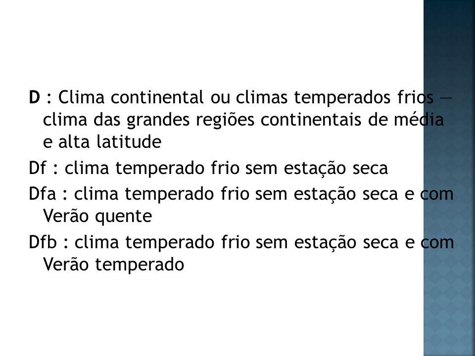 D : Clima continental ou climas temperados frios clima das grandes regiões continentais de média e alta latitude Df : clima temperado frio sem estação