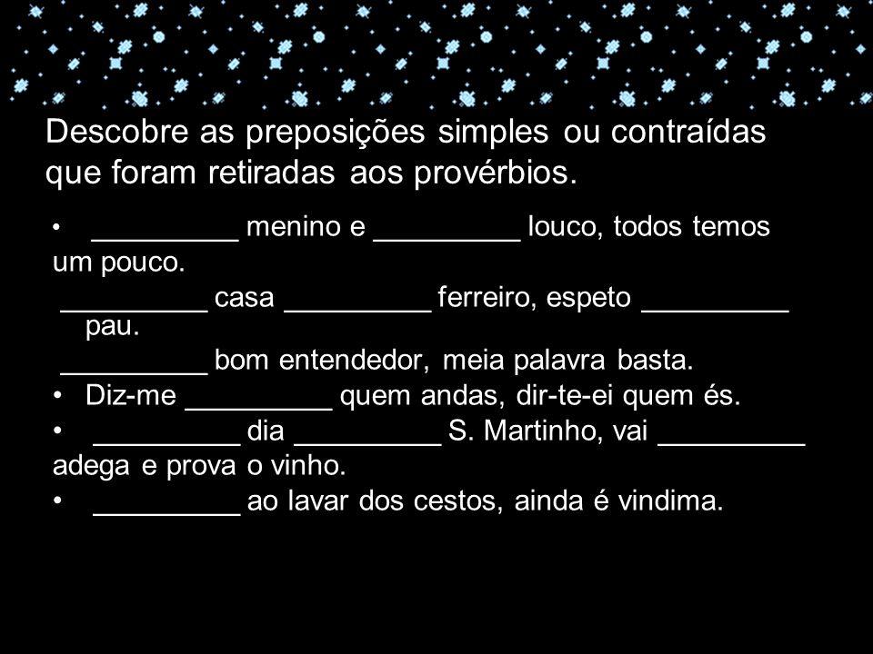 11-04-10 Descobre as preposições simples ou contraídas que foram retiradas aos provérbios. _________ menino e _________ louco, todos temos um pouco. _