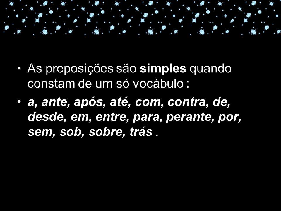 11-04-10 As preposições são simples quando constam de um só vocábulo : a, ante, após, até, com, contra, de, desde, em, entre, para, perante, por, sem,