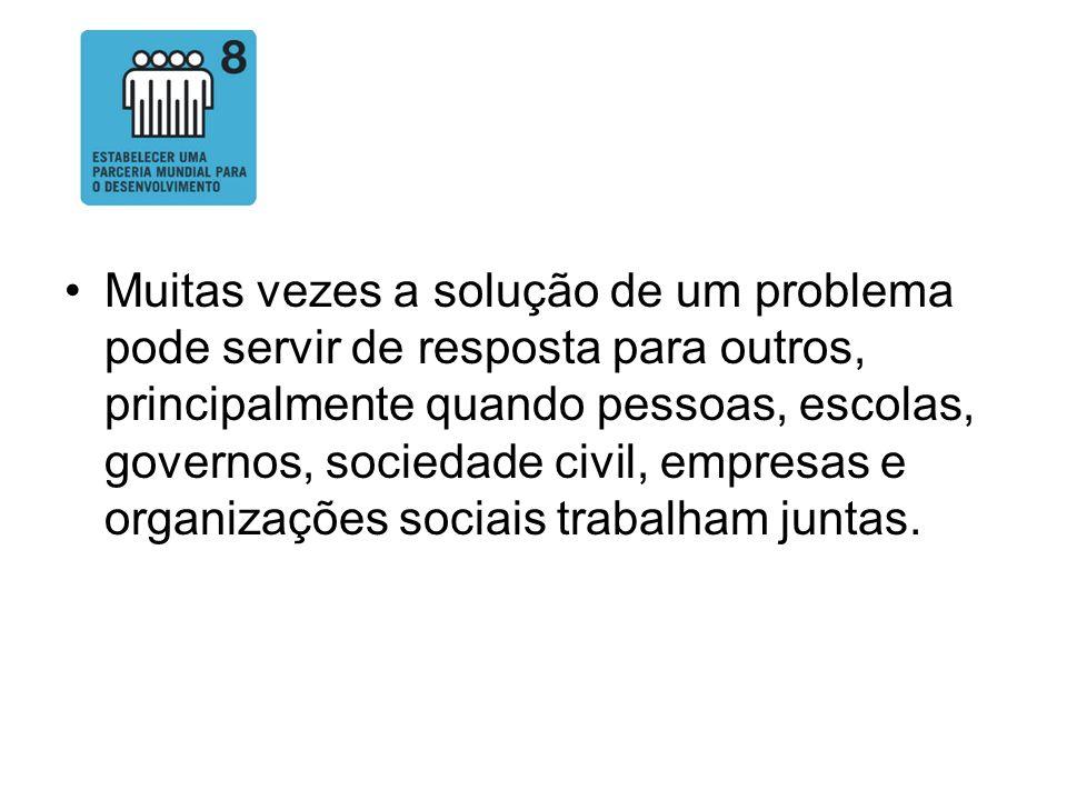 Muitas vezes a solução de um problema pode servir de resposta para outros, principalmente quando pessoas, escolas, governos, sociedade civil, empresas