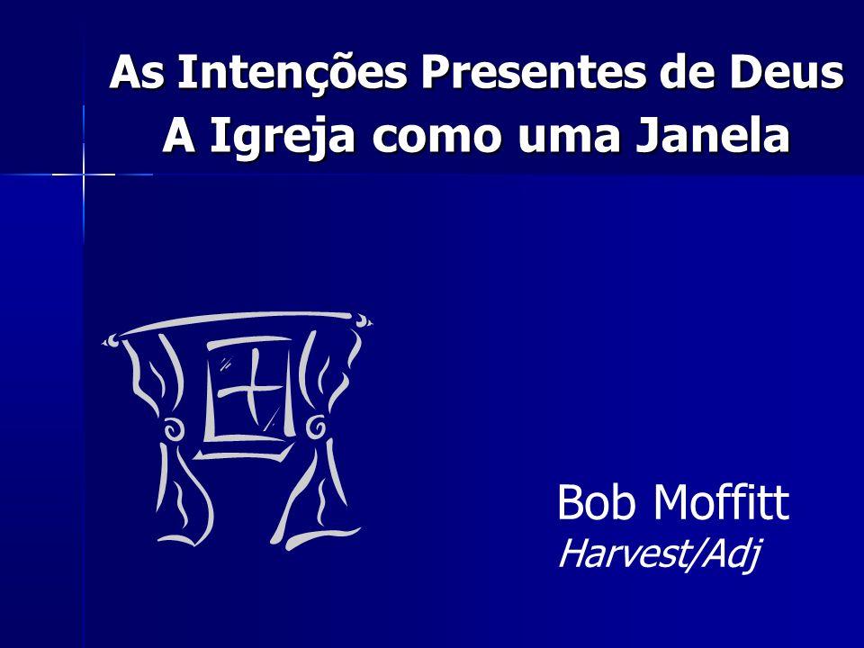 As Intenções Presentes de Deus A Igreja como uma Janela Bob Moffitt Harvest/Adj