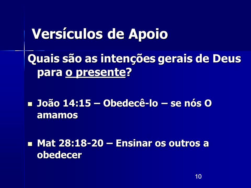 10 Versículos de Apoio Quais são as intenções gerais de Deus para o presente? João 14:15 – Obedecê-lo – se nós O amamos João 14:15 – Obedecê-lo – se n