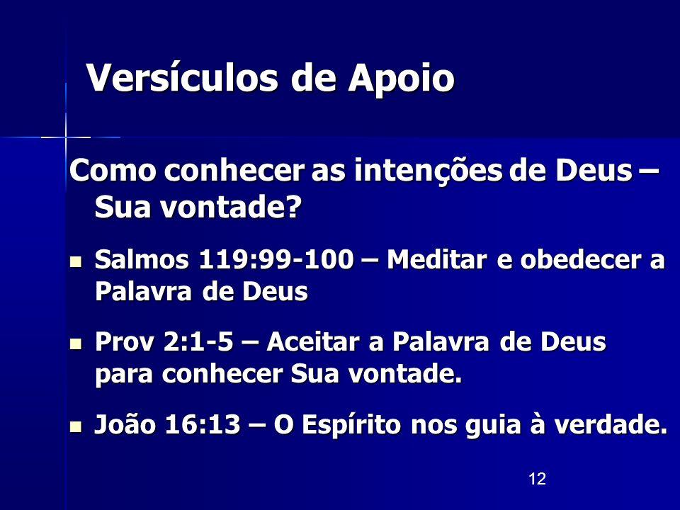 12 Versículos de Apoio Como conhecer as intenções de Deus – Sua vontade? Salmos 119:99-100 – Meditar e obedecer a Palavra de Deus Salmos 119:99-100 –
