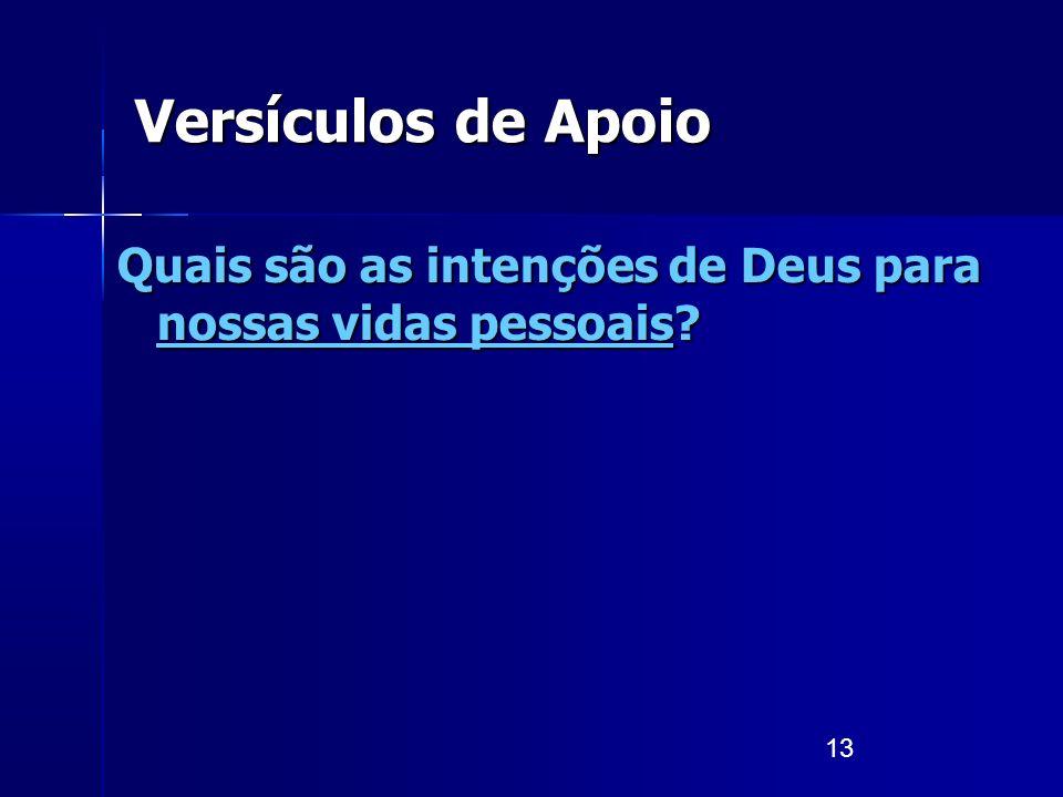 13 Versículos de Apoio Quais são as intenções de Deus para nossas vidas pessoais?