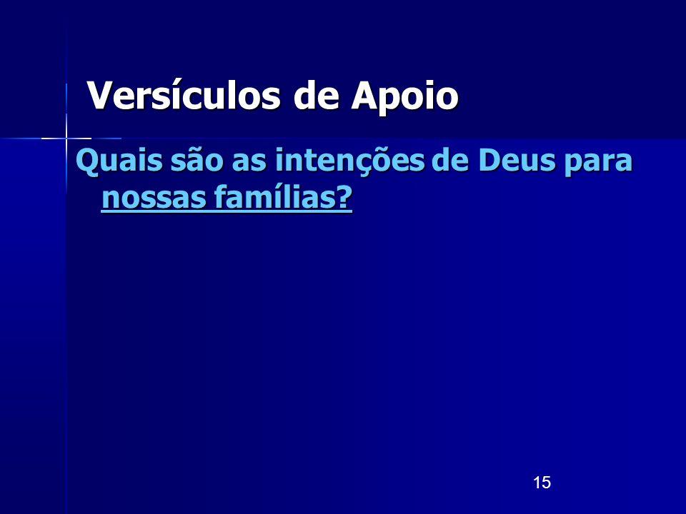 15 Versículos de Apoio Quais são as intenções de Deus para nossas famílias?