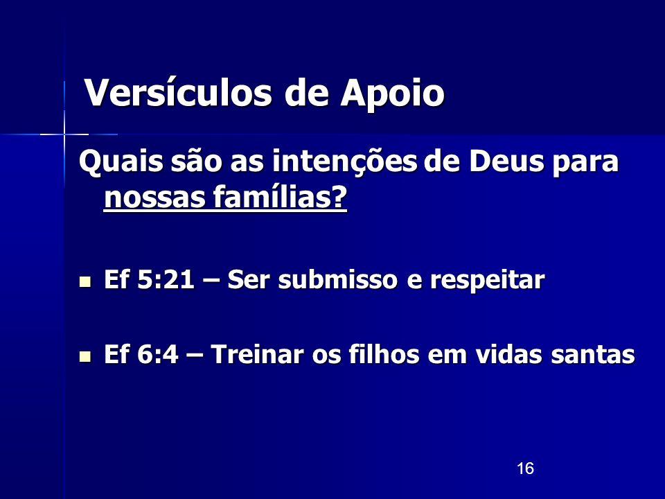 16 Versículos de Apoio Quais são as intenções de Deus para nossas famílias? Ef 5:21 – Ser submisso e respeitar Ef 5:21 – Ser submisso e respeitar Ef 6