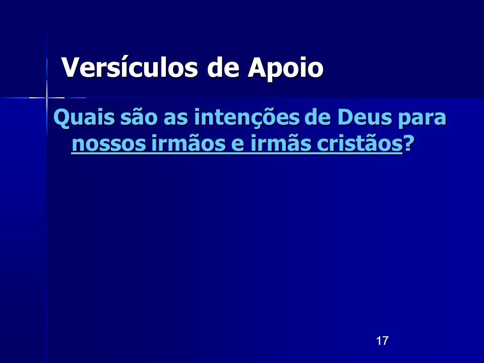 17 Versículos de Apoio Quais são as intenções de Deus para nossos irmãos e irmãs cristãos?