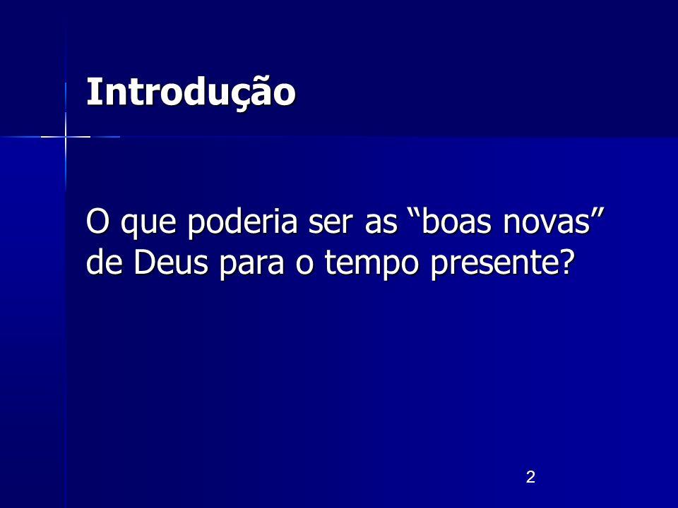2 Introdução O que poderia ser as boas novas de Deus para o tempo presente?