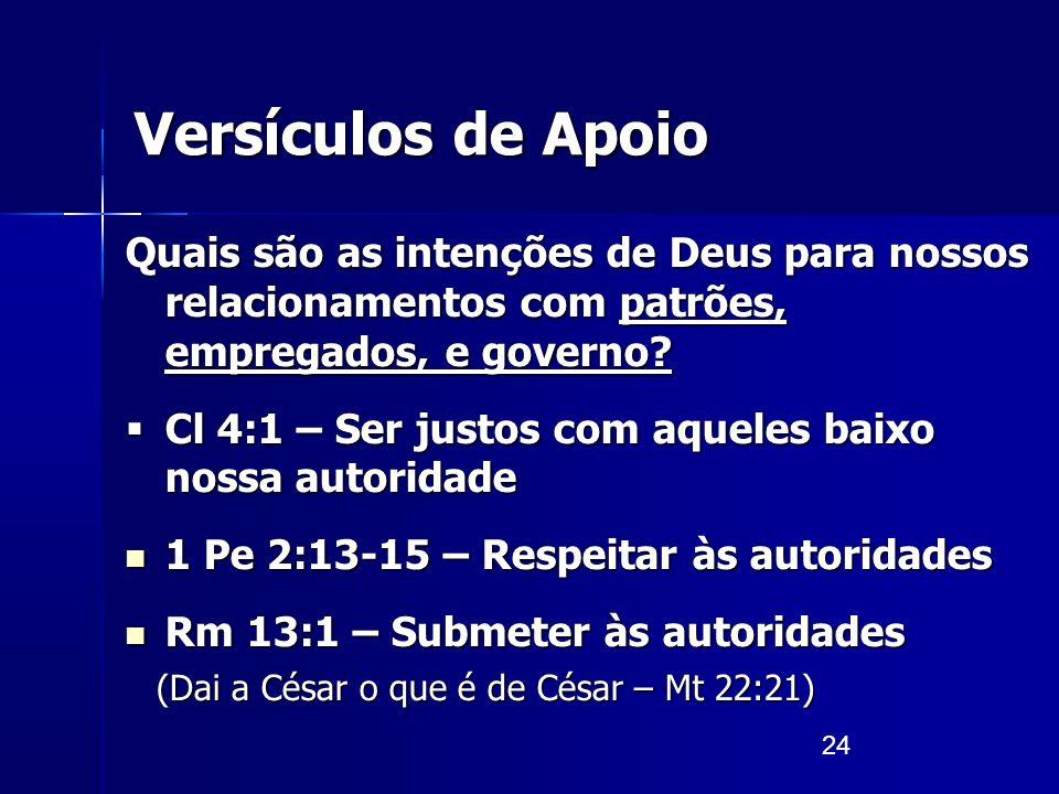 24 Versículos de Apoio Quais são as intenções de Deus para nossos relacionamentos com patrões, empregados, e governo? Cl 4:1 – Ser justos com aqueles