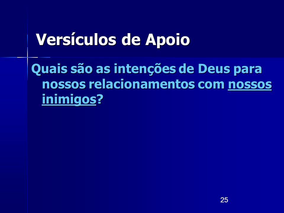 25 Versículos de Apoio Quais são as intenções de Deus para nossos relacionamentos com nossos inimigos?