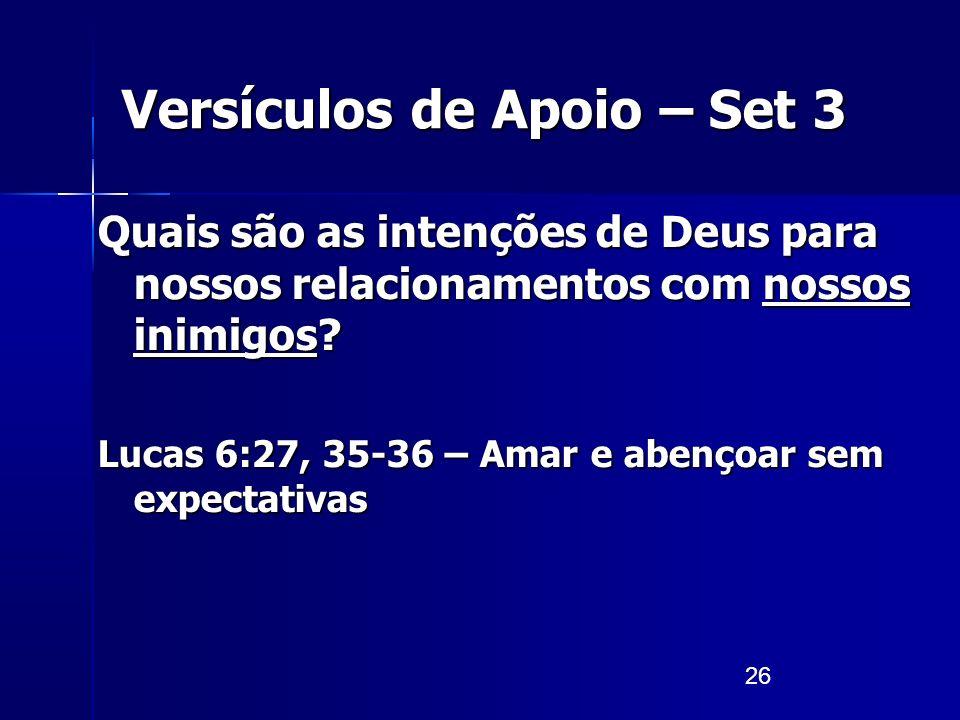 26 Versículos de Apoio – Set 3 Quais são as intenções de Deus para nossos relacionamentos com nossos inimigos? Lucas 6:27, 35-36 – Amar e abençoar sem