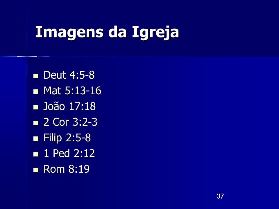 37 Imagens da Igreja Deut 4:5-8 Deut 4:5-8 Mat 5:13-16 Mat 5:13-16 João 17:18 João 17:18 2 Cor 3:2-3 2 Cor 3:2-3 Filip 2:5-8 Filip 2:5-8 1 Ped 2:12 1