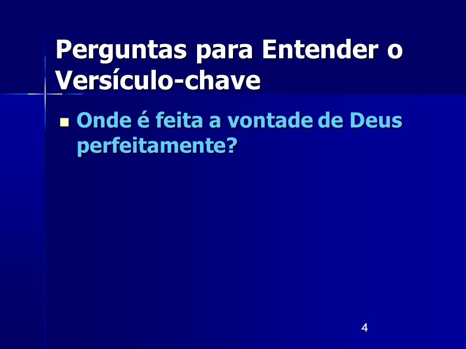 4 Perguntas para Entender o Versículo-chave Onde é feita a vontade de Deus perfeitamente? Onde é feita a vontade de Deus perfeitamente?
