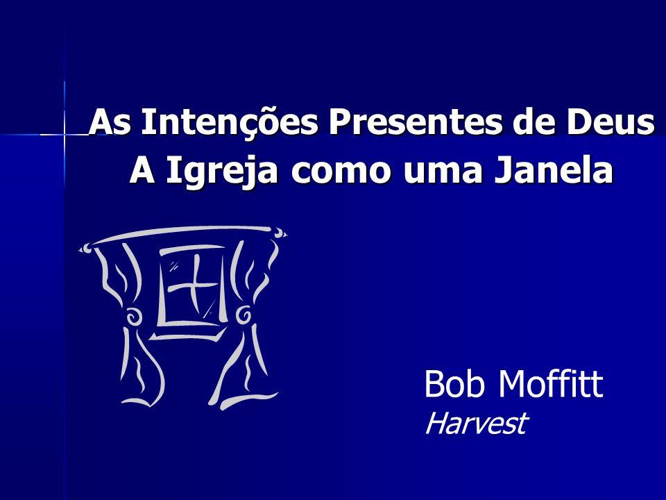 As Intenções Presentes de Deus A Igreja como uma Janela Bob Moffitt Harvest