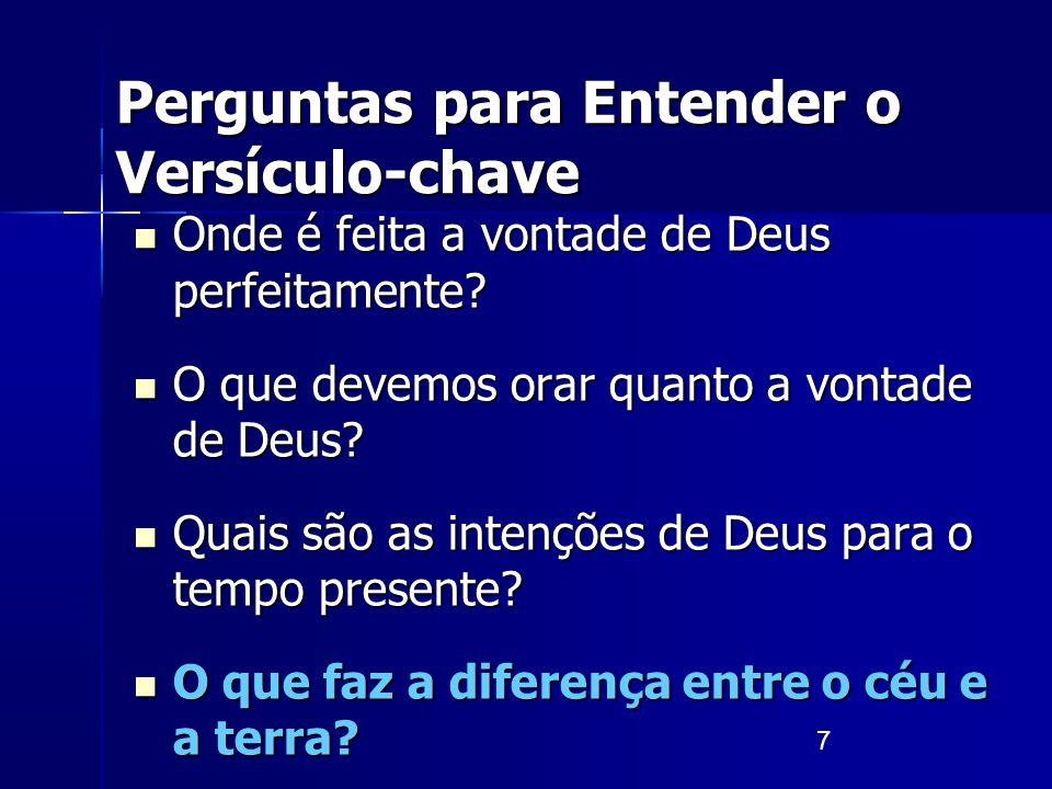 7 Perguntas para Entender o Versículo-chave Onde é feita a vontade de Deus perfeitamente? Onde é feita a vontade de Deus perfeitamente? O que devemos
