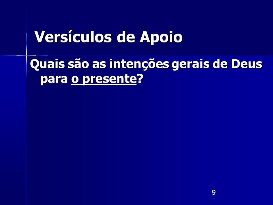 9 Versículos de Apoio Quais são as intenções gerais de Deus para o presente?