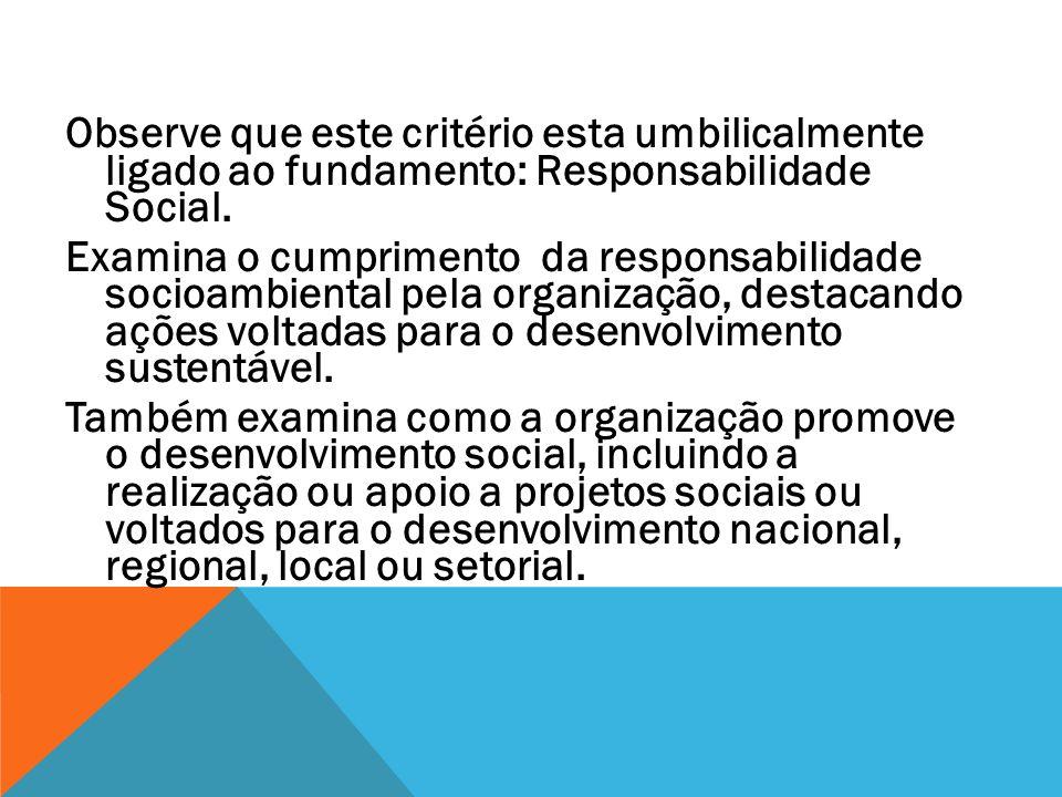 Observe que este critério esta umbilicalmente ligado ao fundamento: Responsabilidade Social. Examina o cumprimento da responsabilidade socioambiental