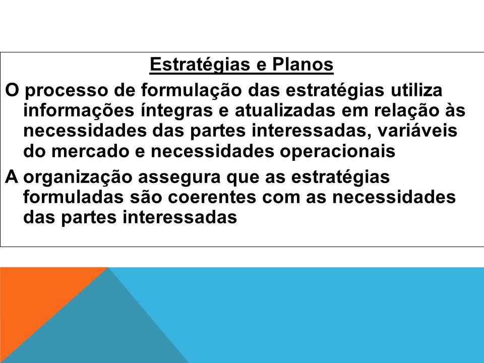 Estratégias e Planos O processo de formulação das estratégias utiliza informações íntegras e atualizadas em relação às necessidades das partes interes