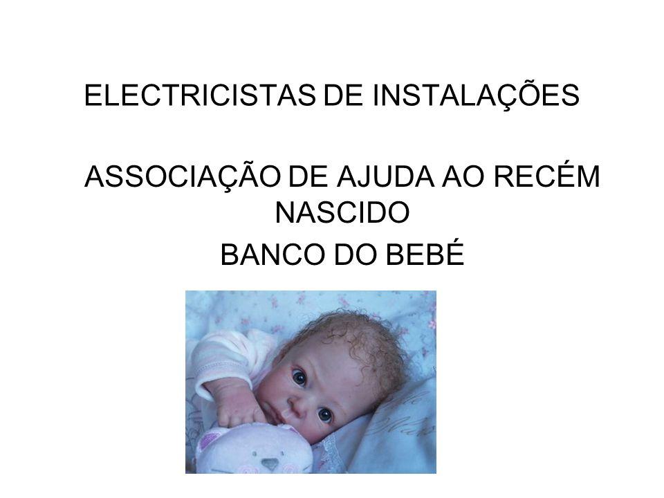 ELECTRICISTAS DE INSTALAÇÕES ASSOCIAÇÃO DE AJUDA AO RECÉM NASCIDO BANCO DO BEBÉ