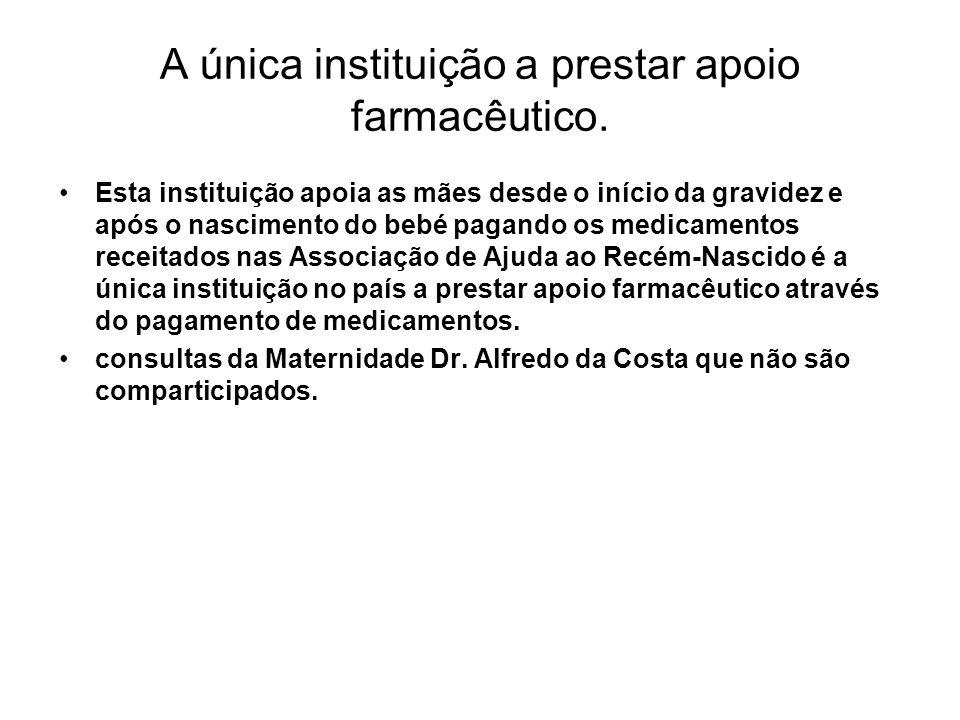 A única instituição a prestar apoio farmacêutico. Esta instituição apoia as mães desde o início da gravidez e após o nascimento do bebé pagando os med