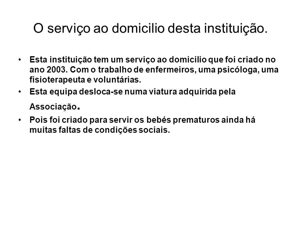 O serviço ao domicilio desta instituição. Esta instituição tem um serviço ao domicilio que foi criado no ano 2003. Com o trabalho de enfermeiros, uma