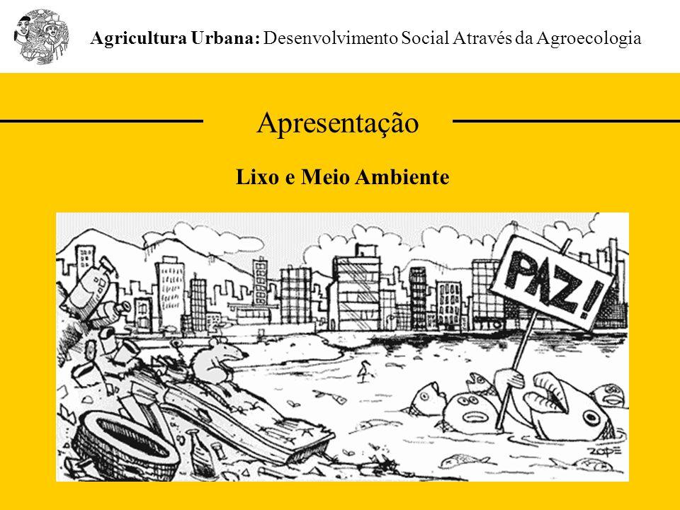 Apresentação Agricultura Urbana: Desenvolvimento Social Através da Agroecologia Lixo e Meio Ambiente