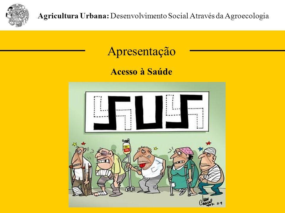 Apresentação Agricultura Urbana: Desenvolvimento Social Através da Agroecologia Acesso à Saúde