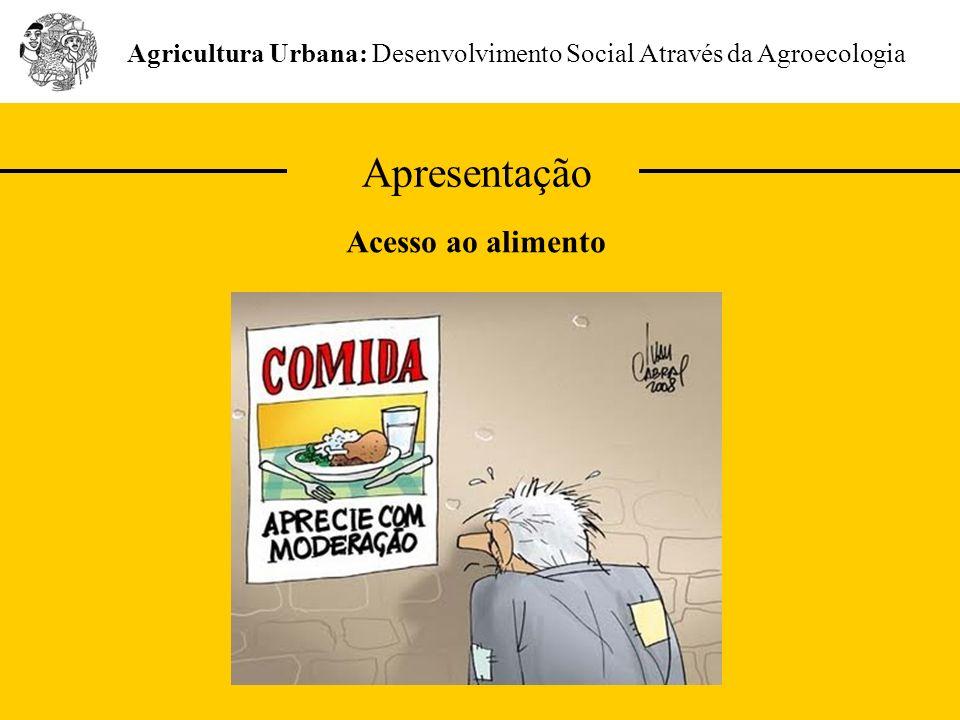 Apresentação Agricultura Urbana: Desenvolvimento Social Através da Agroecologia Acesso ao alimento