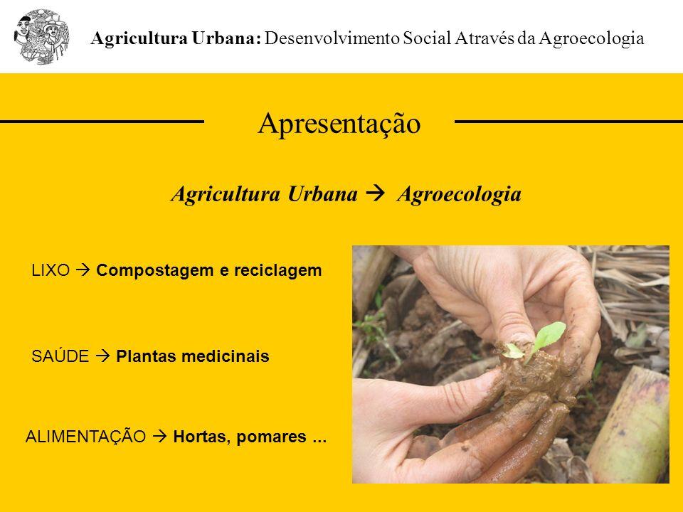Apresentação Agricultura Urbana: Desenvolvimento Social Através da Agroecologia Agricultura Urbana Agroecologia LIXO Compostagem e reciclagem SAÚDE Pl