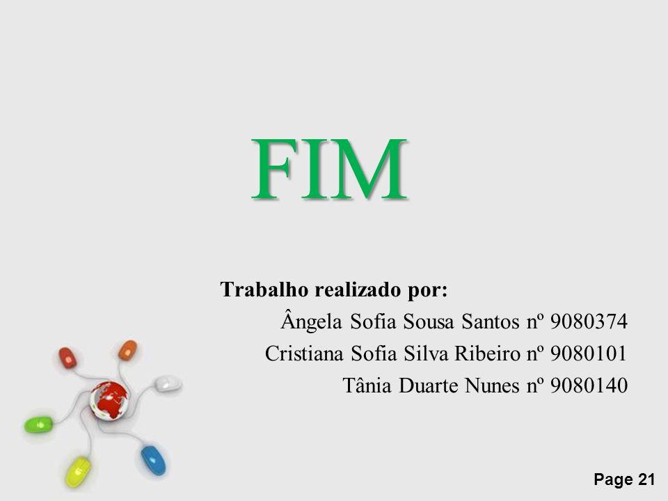 Free Powerpoint Templates Page 21 FIM Trabalho realizado por: Ângela Sofia Sousa Santos nº 9080374 Cristiana Sofia Silva Ribeiro nº 9080101 Tânia Duar