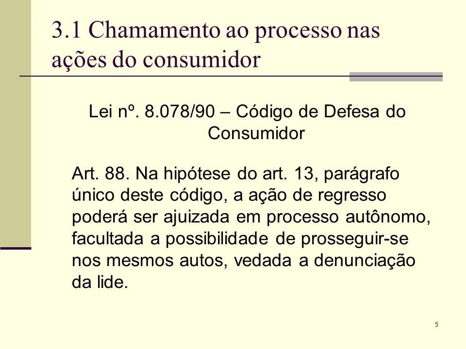 5 3.1 Chamamento ao processo nas ações do consumidor Lei nº. 8.078/90 – Código de Defesa do Consumidor Art. 88. Na hipótese do art. 13, parágrafo únic