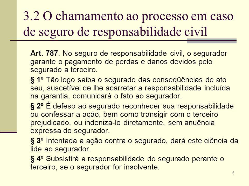 6 3.2 O chamamento ao processo em caso de seguro de responsabilidade civil Art. 787. No seguro de responsabilidade civil, o segurador garante o pagame