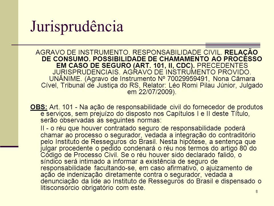 8 Jurisprudência AGRAVO DE INSTRUMENTO. RESPONSABILIDADE CIVIL. RELAÇÃO DE CONSUMO. POSSIBILIDADE DE CHAMAMENTO AO PROCESSO EM CASO DE SEGURO (ART. 10