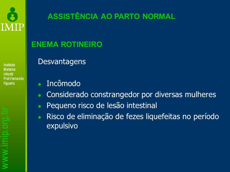 ASSISTÊNCIA AO PARTO NORMAL Desvantagens Incômodo Considerado constrangedor por diversas mulheres Pequeno risco de lesão intestinal Risco de eliminaçã