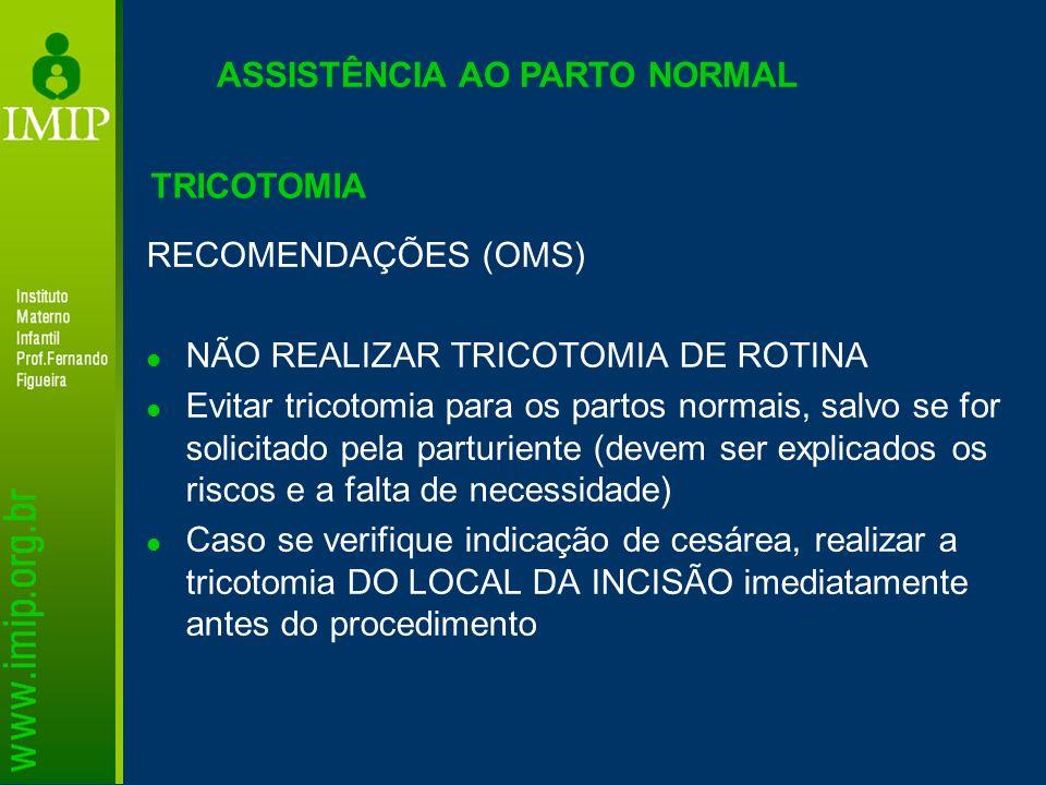 ASSISTÊNCIA AO PARTO NORMAL RECOMENDAÇÕES (OMS) NÃO REALIZAR TRICOTOMIA DE ROTINA Evitar tricotomia para os partos normais, salvo se for solicitado pe