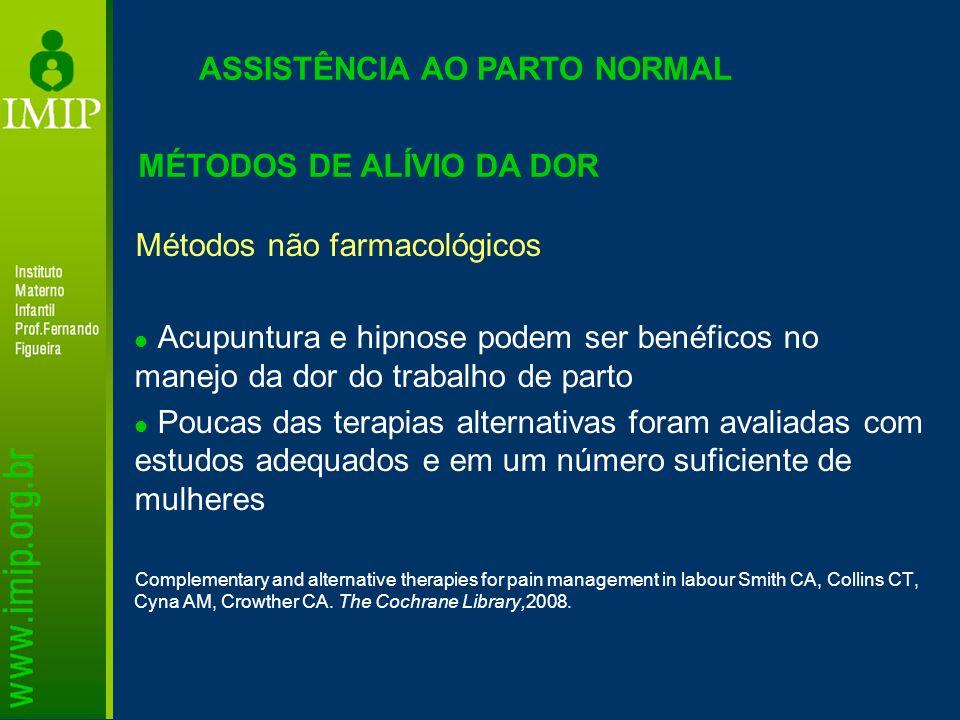 ASSISTÊNCIA AO PARTO NORMAL Métodos não farmacológicos Acupuntura e hipnose podem ser benéficos no manejo da dor do trabalho de parto Poucas das terap