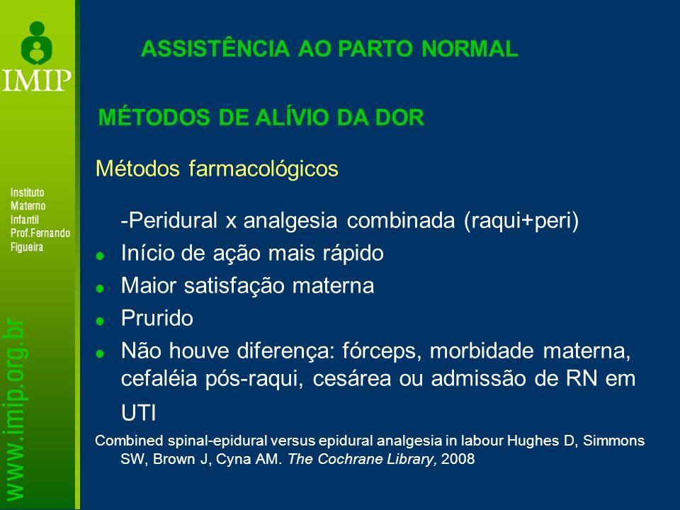 Métodos farmacológicos -Peridural x analgesia combinada (raqui+peri) Início de ação mais rápido Maior satisfação materna Prurido Não houve diferença: