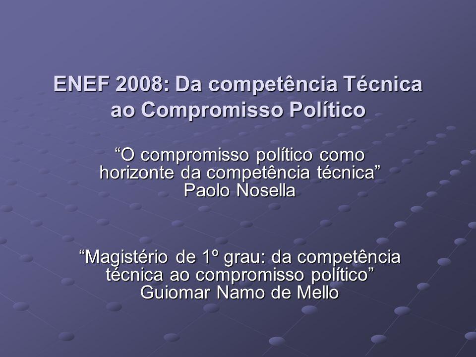 ENEF 2008: Da competência Técnica ao Compromisso Político O compromisso político como horizonte da competência técnica Paolo Nosella Magistério de 1º