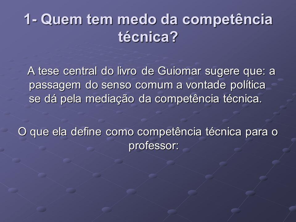 1- Quem tem medo da competência técnica? A tese central do livro de Guiomar sugere que: a passagem do senso comum a vontade política se dá pela mediaç