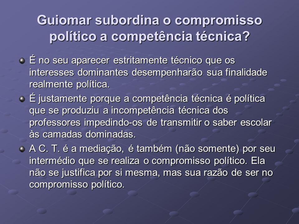 Guiomar subordina o compromisso político a competência técnica? É no seu aparecer estritamente técnico que os interesses dominantes desempenharão sua