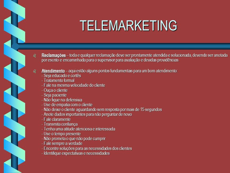 TELEMARKETING b O Telemarketing é a porta de entrada da empresa. Deve ser abrangente, orientado para o cliente, voltado para o serviço, conquistar o c