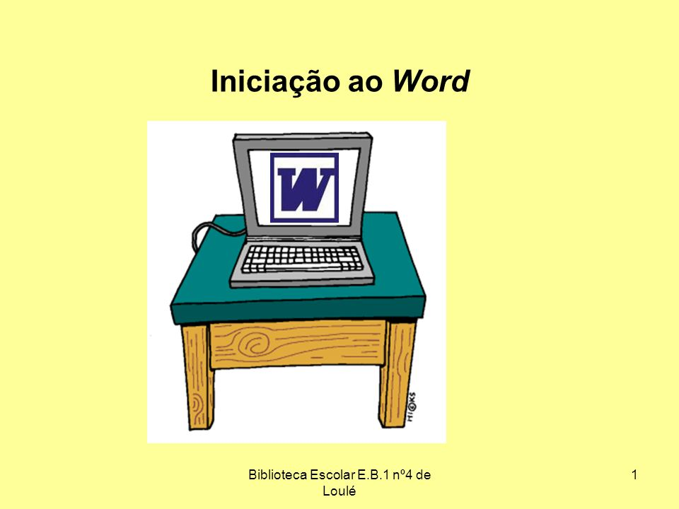 Biblioteca Escolar E.B.1 nº4 de Loulé 1 Iniciação ao Word