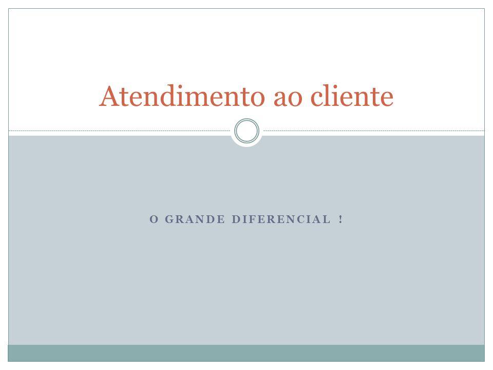 O GRANDE DIFERENCIAL ! Atendimento ao cliente