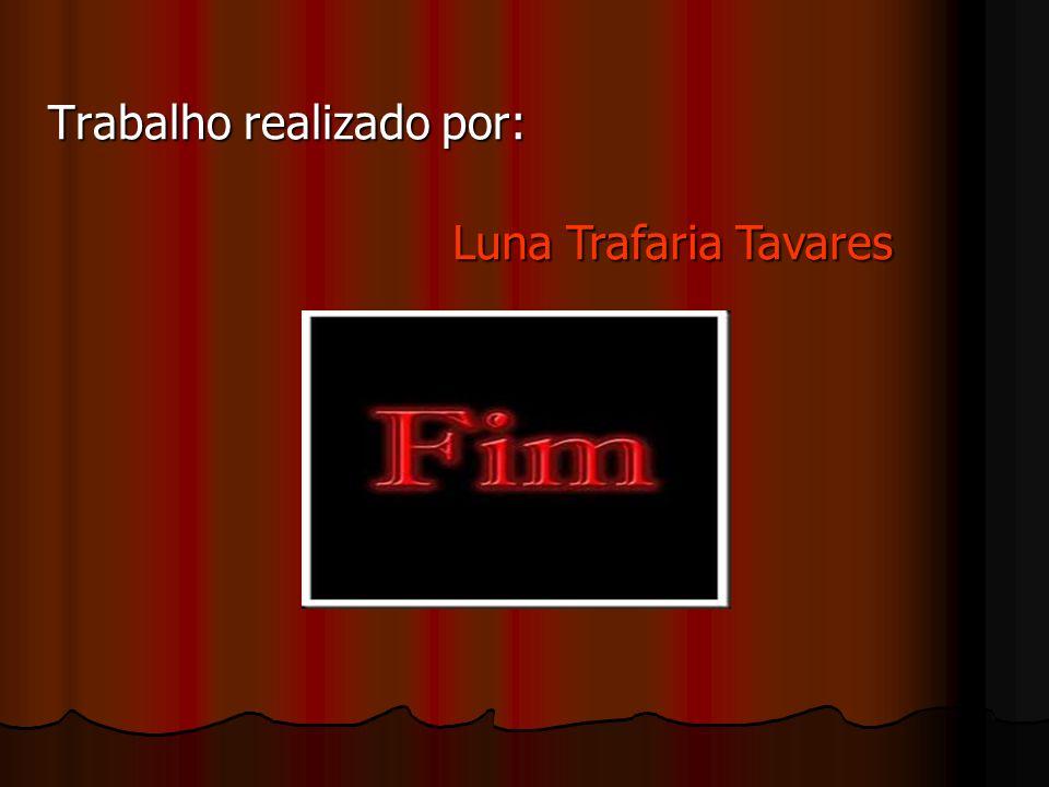 Fim Trabalho realizado por: Luna Trafaria Tavares