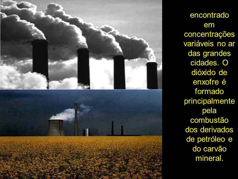 encontrado em concentrações variáveis no ar das grandes cidades. O dióxido de enxofre é formado principalmente pela combustão dos derivados de petróle