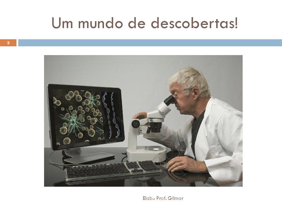 Um mundo de descobertas! Elab.: Prof. Gilmar 2